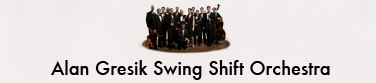 Alan Gresik Swing Shift Orchestra